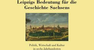 """Umschlagbild des Bandes """"Leipzigs Bedeutung für die Geschichte Sachsens"""""""