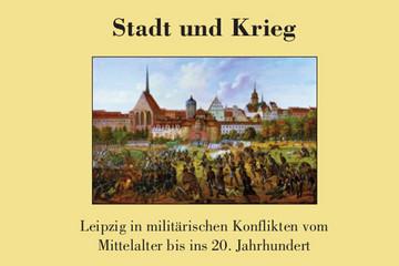 """Bild wird vergrößert: Titelbild des Sammelbandes """"Stadt und Krieg"""" (Quellen und Forschungen zur Geschichte der Stadt Leipzig, Bd. 8)"""