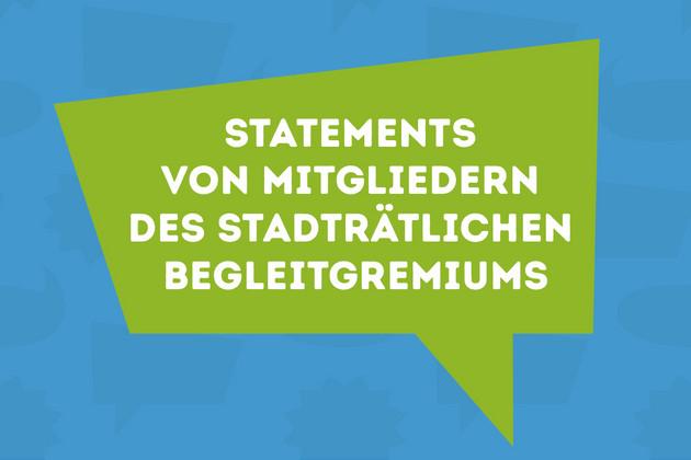 Auf einem Schild steht: Statements von Mitgliedern des stadträtlichen Begleitgremiums.