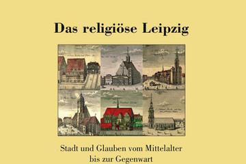 """Bild wird vergrößert: Umschlagbild des Sammelbandes """"Das religiöse Leipzig"""", Band 6 in der Reihe """"Quellen und Forschungen zur Geschichte der Stadt Leipzig"""""""