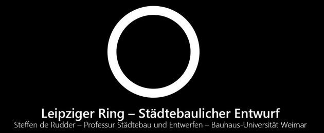 """Schwarzes Bild mit weißem Ring und Titel """"Leipziger Ring - Städtebaulicher Entwurf Steffen de Rudder - Professur für Städtebau und Entwerfen - Bauhaus-Universität Weimar"""""""